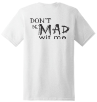 Don't Be Mad Wit Me Shirt