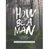 How to Be a Man -  Pursuing Christ-Centered Masculinity - Student Edition Thumbnail