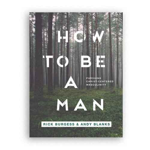How to Be a Man -  Pursuing Christ-Centered Masculinity - Men's Devotional