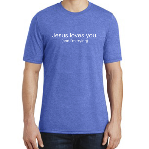 Jesus Loves You (and I'm Trying) T-Shirt